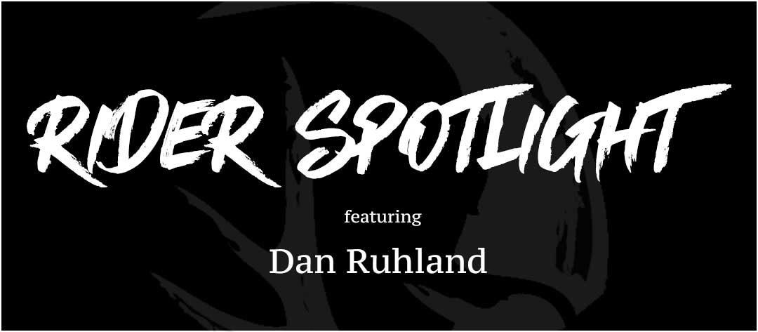 Rider Spotlight – Dan Ruhland